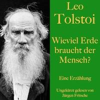 Leo Tolstoi: Wieviel Erde braucht der Mensch?