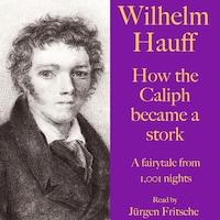 Wilhelm Hauff: How the Caliph became a stork