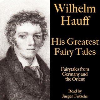 Wilhelm Hauff: His Greatest Fairy Tales