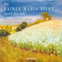 Mit Rainer Maria Rilke durch das Jahr (Gekürzte Lesung)