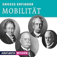 Große Erfinder: Mobilität (Ungekürzte Lesung)