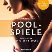 Poolspiele - Erotische Erzählungen - Ein erotisches Hörbuch, Teil 4 (Ungekürzt)