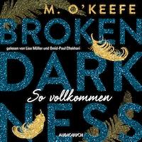 So vollkommen - Broken Darkness 2 (Ungekürzt)