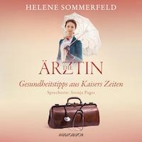 Die Ärztin: Gesundheitstipps aus Kaisers Zeiten (Ungekürzt)