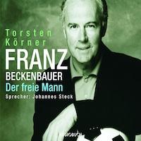 Franz Beckenbauer - Der freie Mann (Gekürzt)