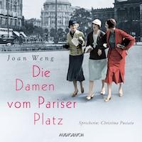 Die Damen vom Pariser Platz (Ungekürzt)