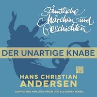 H. C. Andersen: Sämtliche Märchen und Geschichten, Der unartige Knabe