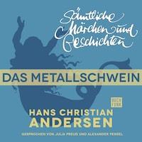 H. C. Andersen: Sämtliche Märchen und Geschichten, Das Metallschwein