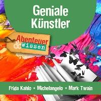 Geniale Künstler: Frida Kahlo, Michelangelo & Mark Twain