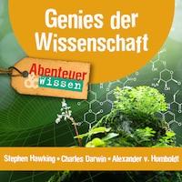 Genies der Wissenschaft: Stephen Hawking, Charles Darwin, Alexander von Humboldt