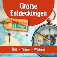 Große Entdeckungen: Ötzi, Titanic, Die Wikinger