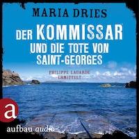 Der Kommissar und die Tote von Saint-Georges - Kommissar Philippe Lagarde - Ein Kriminalroman aus der Normandie, Band 11 (Ungekürzt)
