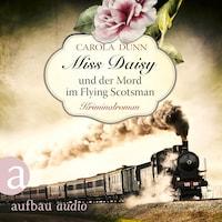 Miss Daisy und der Mord im Flying Scotsman - Miss Daisy ermittelt, Band 4 (Ungekürzt)