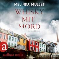 Whisky mit Mord - Abigail Logan ermittelt, Band 1 (Ungekürzt)