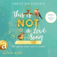 This Is (Not) a Love Song - Wer glaubt schon noch an Liebe? (ungekürzt)