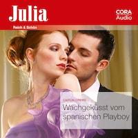 Wachgeküsst vom spanischen Playboy (Julia 102020)