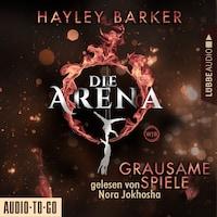 Grausame Spiele - Die Arena, Teil 1 (Ungekürzt)