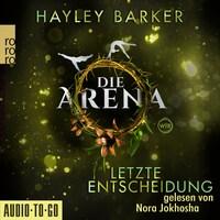 Letzte Entscheidung - Die Arena, Teil 2 (Ungekürzt)