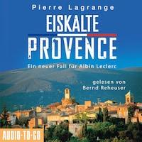Eiskalte Provence - Ein Fall für Commissaire Leclerc 6 (Ungekürzt)