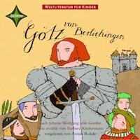 Weltliteratur für Kinder - Götz von Berlichingen von Johann Wolfgang von Goethe