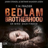 Er wird dich finden - Bedlam Brotherhood, Teil 1 (Ungekürzt)