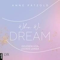 When We Dream - LOVE NXT, Teil 1 (Ungekürzt)
