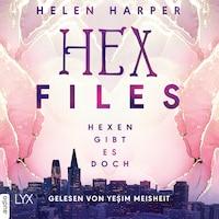 Hexen gibt es doch - Hex Files, Band 1 (Ungekürzt)