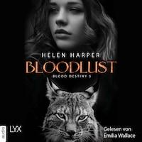 Bloodlust - Blood Destiny - Mackenzie-Smith-Serie 5 (Ungekürzt)