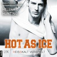 Hot as Ice - Heißkalt verspielt - Pucked, Teil 6 (Ungekürzt)