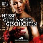 Heiße Gute-Nacht-Geschichten   Erotik Audio Storys   Erotisches Hörbuch