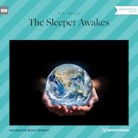 The Sleeper Awakes (Unabridged)