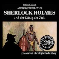 Sherlock Holmes und der König der Zulu - Die neuen Abenteuer, Folge 29 (Ungekürzt)
