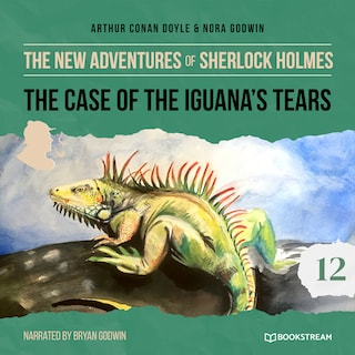The New Adventures of Sherlock Holmes, Episode 12: The Case of the Iguana's Tears (Unabridged)