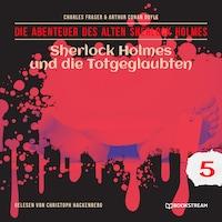 Sherlock Holmes und die Totgeglaubten - Die Abenteuer des alten Sherlock Holmes, Folge 5 (Ungekürzt)