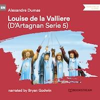 Louise de la Vallière - D'Artagnan Series, Vol. 5 (Unabridged)