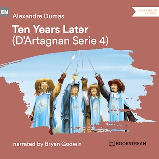 Ten Years Later - D'Artagnan Series, Vol. 4 (Unabridged)