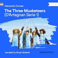 The Three Musketeers - D'Artagnan Series, Vol. 1 (Unabridged)
