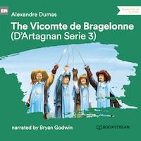 The Vicomte de Bragelonne - D'Artagnan Series, Vol. 3 (Unabridged)