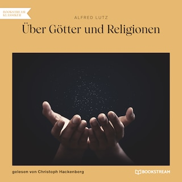 Über Götter und Religionen (Ungekürzt)