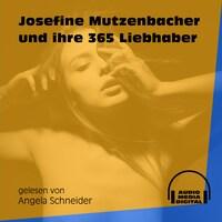 Josefine Mutzenbacher und ihre 365 Liebhaber (Ungekürzt)