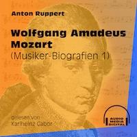 Wolfgang Amadeus Mozart - Musiker-Biografien, Folge 1 (Ungekürzt)