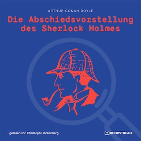 Die Abschiedsvorstellung des Sherlock Holmes (Ungekürzt)