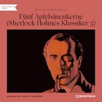 Fünf Apfelsinenkerne - Sherlock Holmes Klassiker, Folge 5 (Ungekürzt)