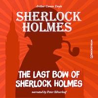The Last Bow of Sherlock Holmes (Unabridged)
