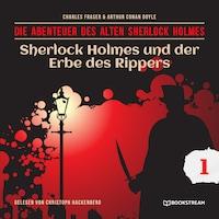 Sherlock Holmes und der Erbe des Rippers - Die Abenteuer des alten Sherlock Holmes, Folge 1 (Ungekürzt)