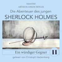 Sherlock Holmes: Ein würdiger Gegner - Die Abenteuer des jungen Sherlock Holmes, Folge 11 (Ungekürzt)
