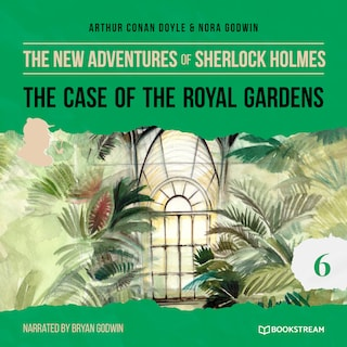 The Case of the Royal Gardens - The New Adventures of Sherlock Holmes, Episode 6 (Unabridged)
