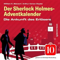 Die Ankunft des Erlösers - Der Sherlock Holmes-Adventkalender, Folge 10 (Ungekürzt)