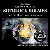 Sherlock Holmes und die Hexen von Eastbourne - Die neuen Abenteuer, Folge 22 (Ungekürzt)