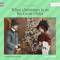 What Christmas Is as We Grow Older (Unabridged)